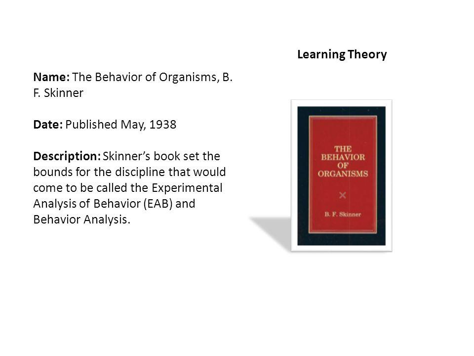 Name: The Behavior of Organisms, B. F.
