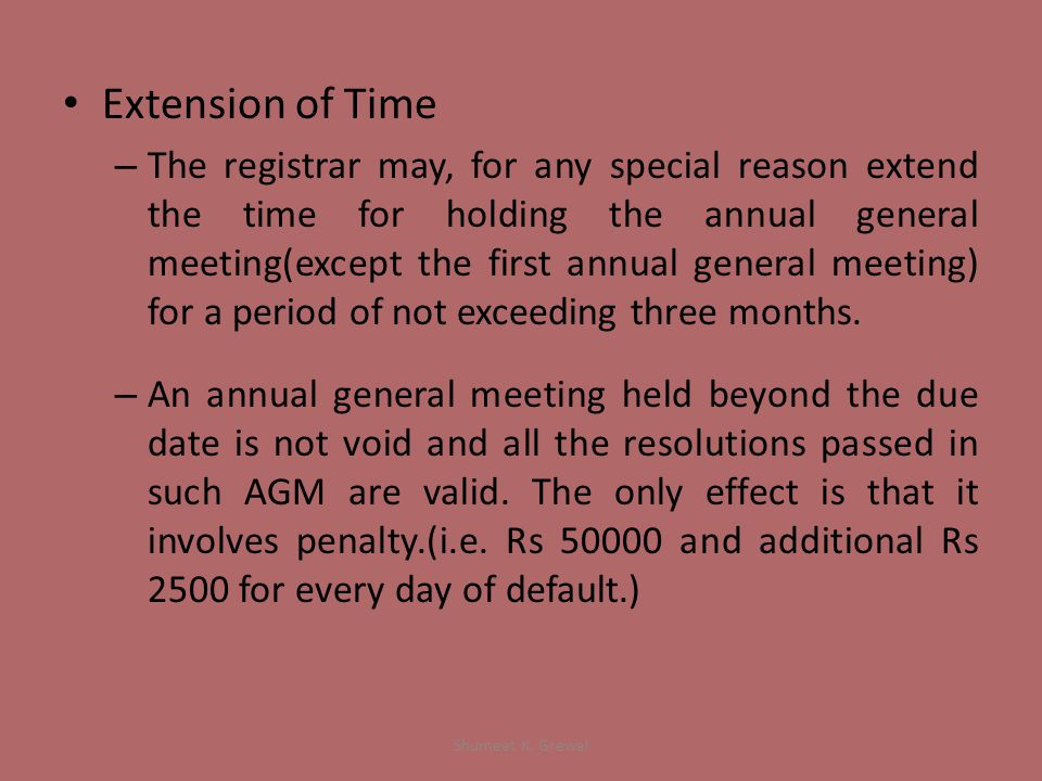 Extension of Time – The registrar may, for any special reason extend the time for holding the annual general meeting(except the first annual general meeting) for a period of not exceeding three months.