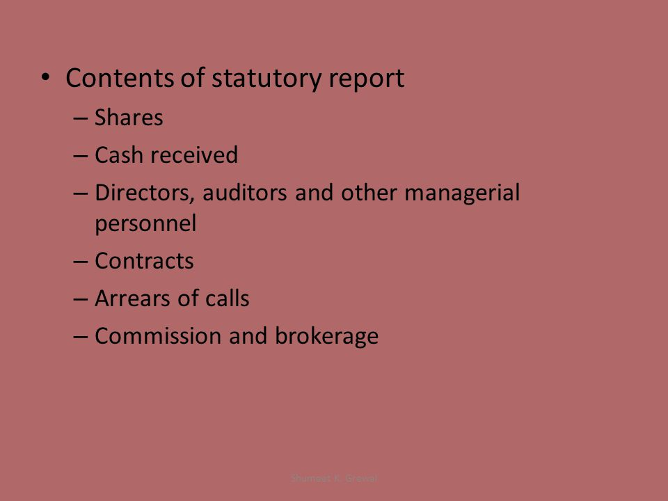 Contents of statutory report – Shares – Cash received – Directors, auditors and other managerial personnel – Contracts – Arrears of calls – Commission and brokerage Shumeet K.