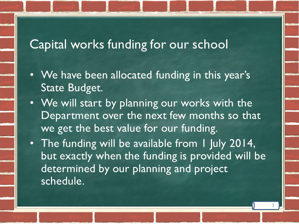 Capital works funding for our school We have been allocated funding in this year's State Budget.