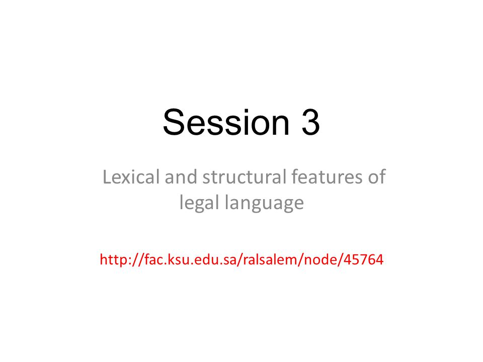 Session 3 Lexical and structural features of legal language http://fac.ksu.edu.sa/ralsalem/node/45764