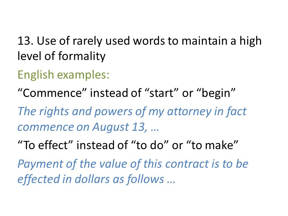 """13. Use of rarely used words to maintain a high level of formality English examples: """"Commence"""" instead of """"start"""" or """"begin"""" The rights and powers of"""