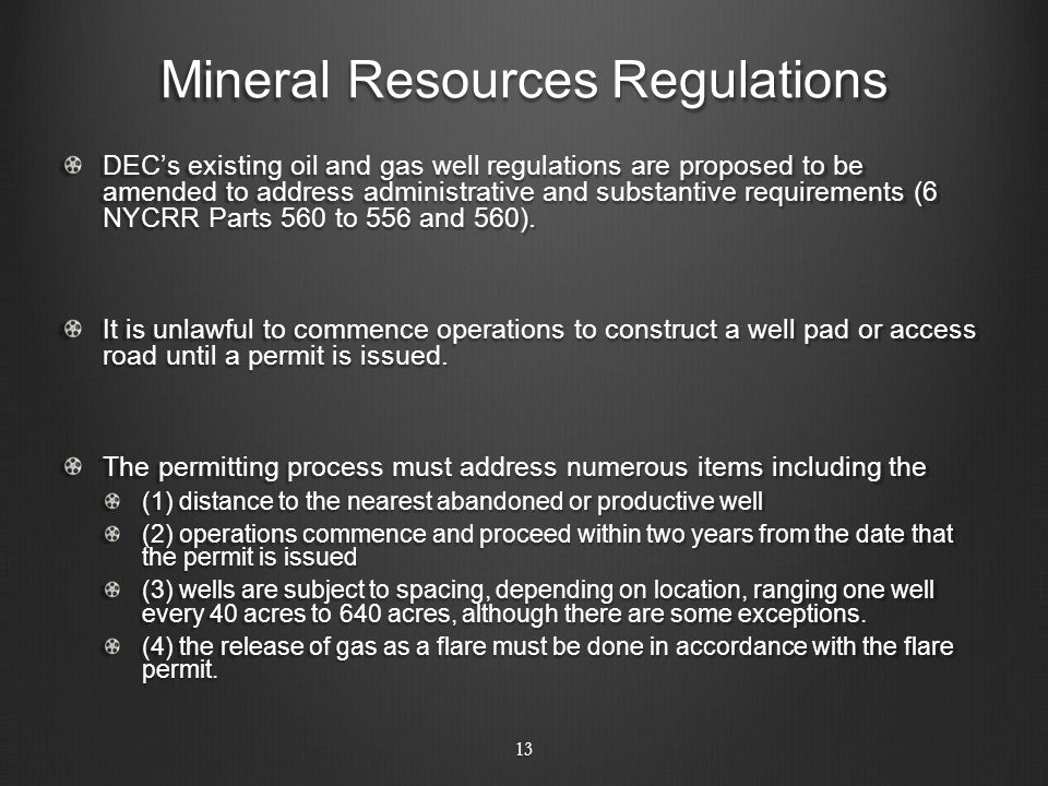 Mineral Resources Regulations DEC's existing oil and gas well regulations are proposed to be amended to address administrative and substantive require