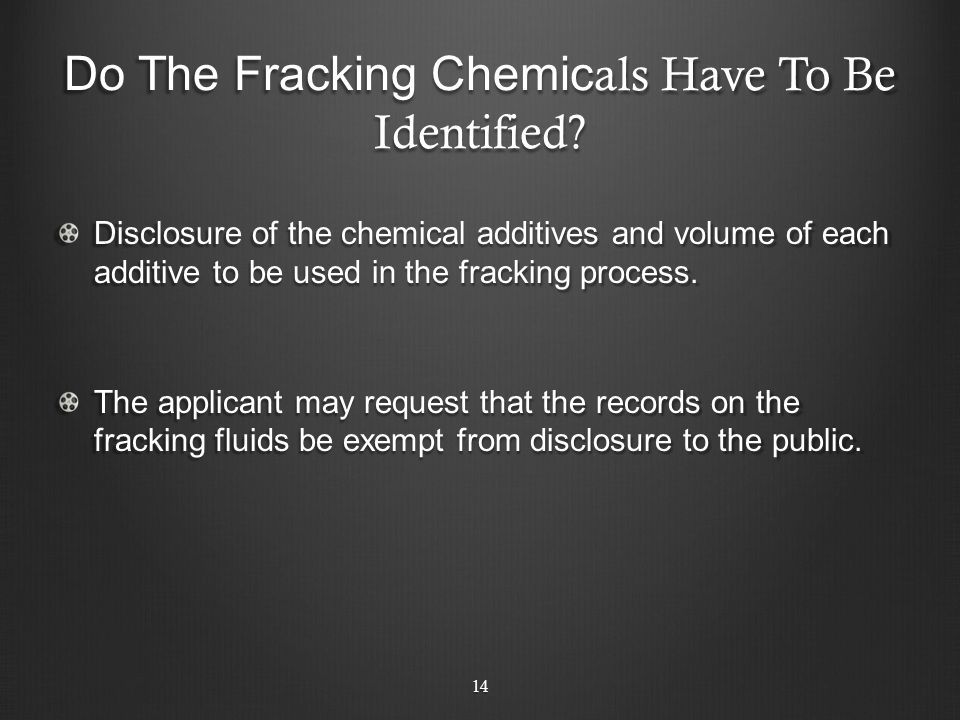 Do The Fracking Chemic als Have To Be Identified? Disclosure of the chemical additives and volume of each additive to be used in the fracking process.