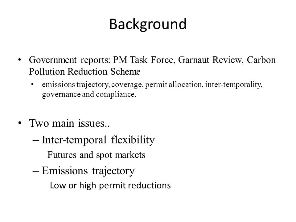 Background Government reports: PM Task Force, Garnaut Review, Carbon Pollution Reduction Scheme emissions trajectory, coverage, permit allocation, inter-temporality, governance and compliance.