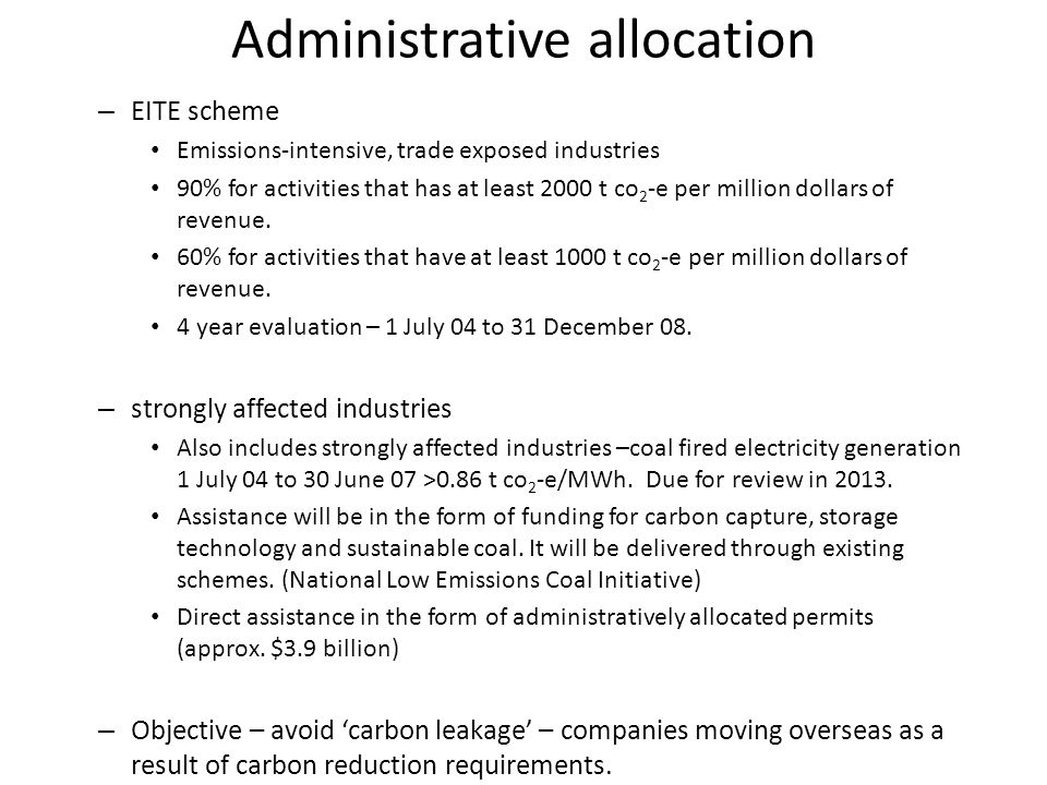 – EITE scheme Emissions-intensive, trade exposed industries 90% for activities that has at least 2000 t co 2 -e per million dollars of revenue.