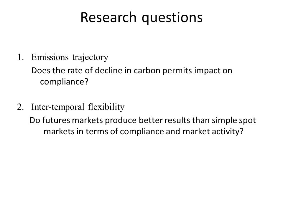Research questions 1.Emissions trajectory Does the rate of decline in carbon permits impact on compliance.