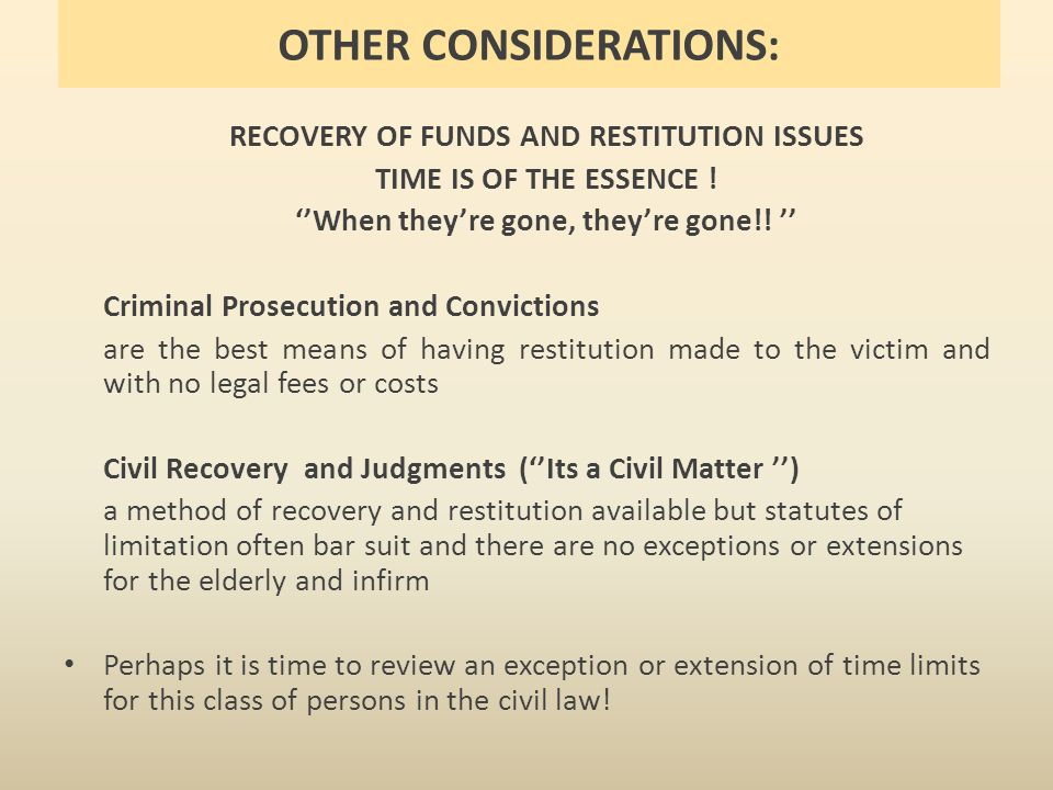 OTHER CONSIDERATIONS: RECOVERY OF FUNDS AND RESTITUTION ISSUES TIME IS OF THE ESSENCE .