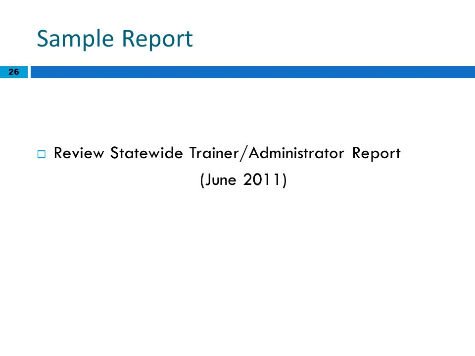 26 Sample Report  Review Statewide Trainer/Administrator Report (June 2011)