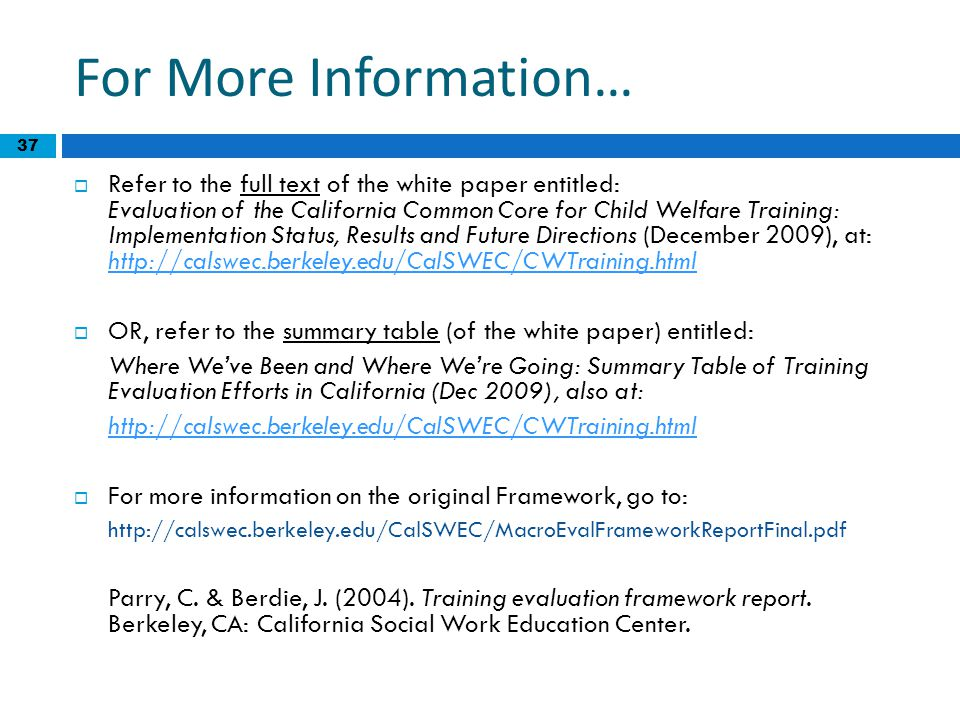 37 For More Information…  Refer to the full text of the white paper entitled: Evaluation of the California Common Core for Child Welfare Training: Im