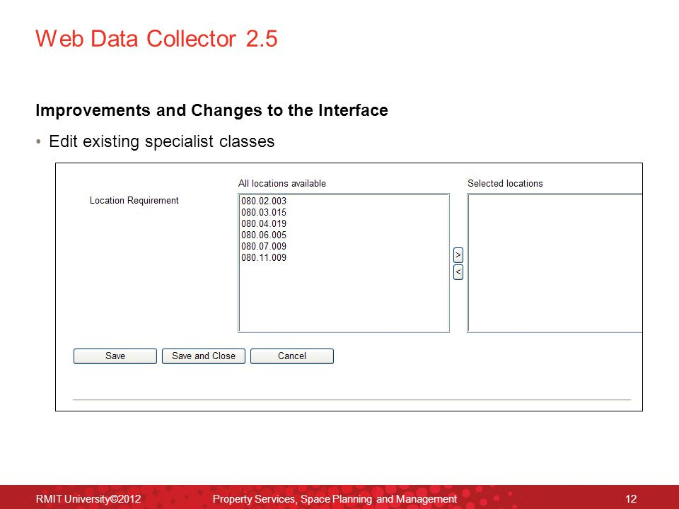 Web Data Collector 2.5 Improvements and Changes to the Interface Edit existing specialist classes RMIT University©2012 Property Services, Space Planning and Management12