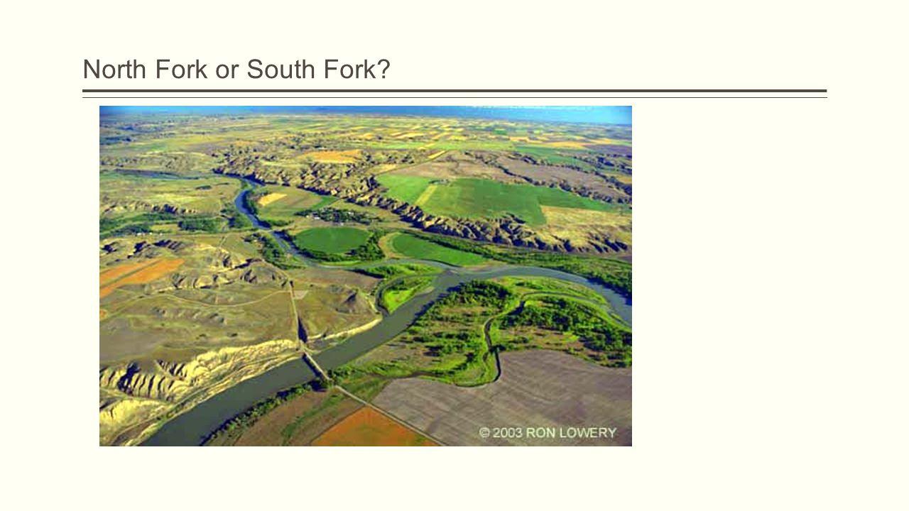 North Fork or South Fork