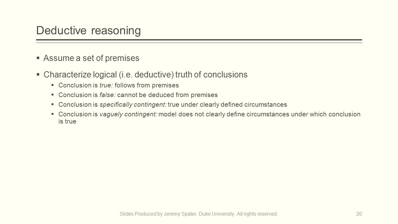 Deductive reasoning  Assume a set of premises  Characterize logical (i.e.