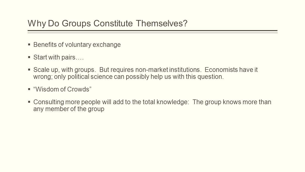 Why Do Groups Constitute Themselves.  Benefits of voluntary exchange  Start with pairs….