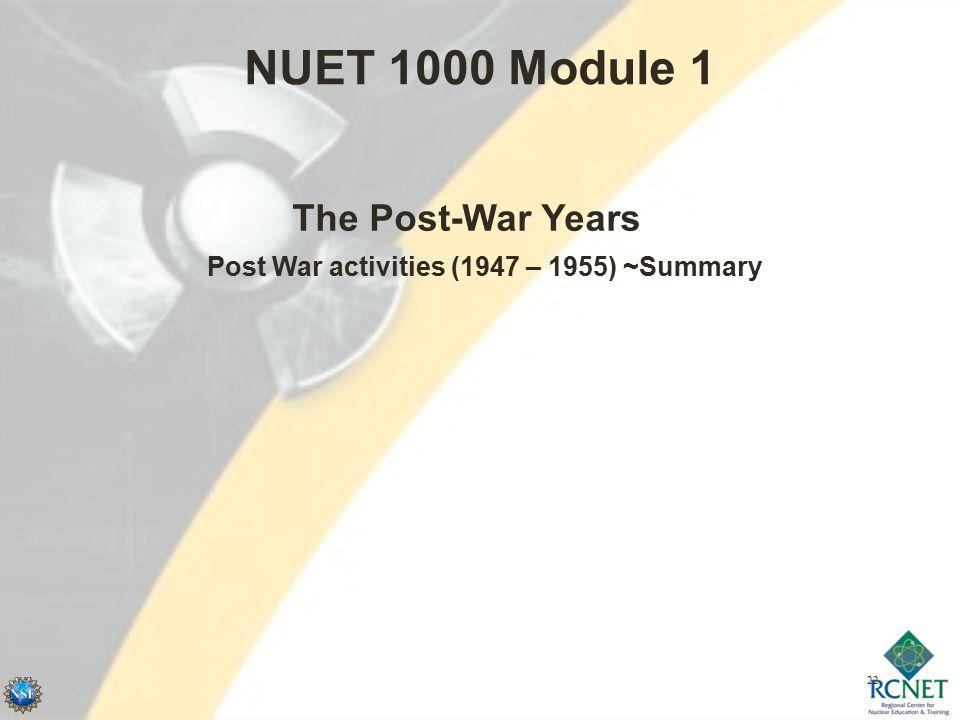 22 NUET 1000 Module 1 Post War activities (1947 – 1955) ~Summary The Post-War Years