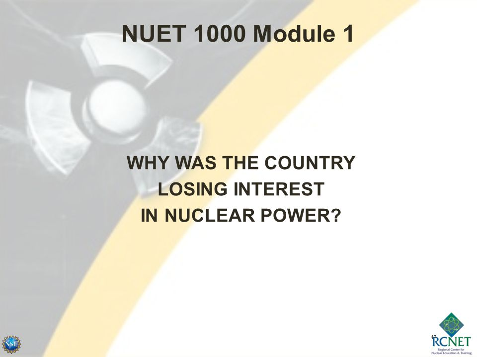 47 NUET 1000 Module 1 WHY WAS THE COUNTRY LOSING INTEREST IN NUCLEAR POWER?