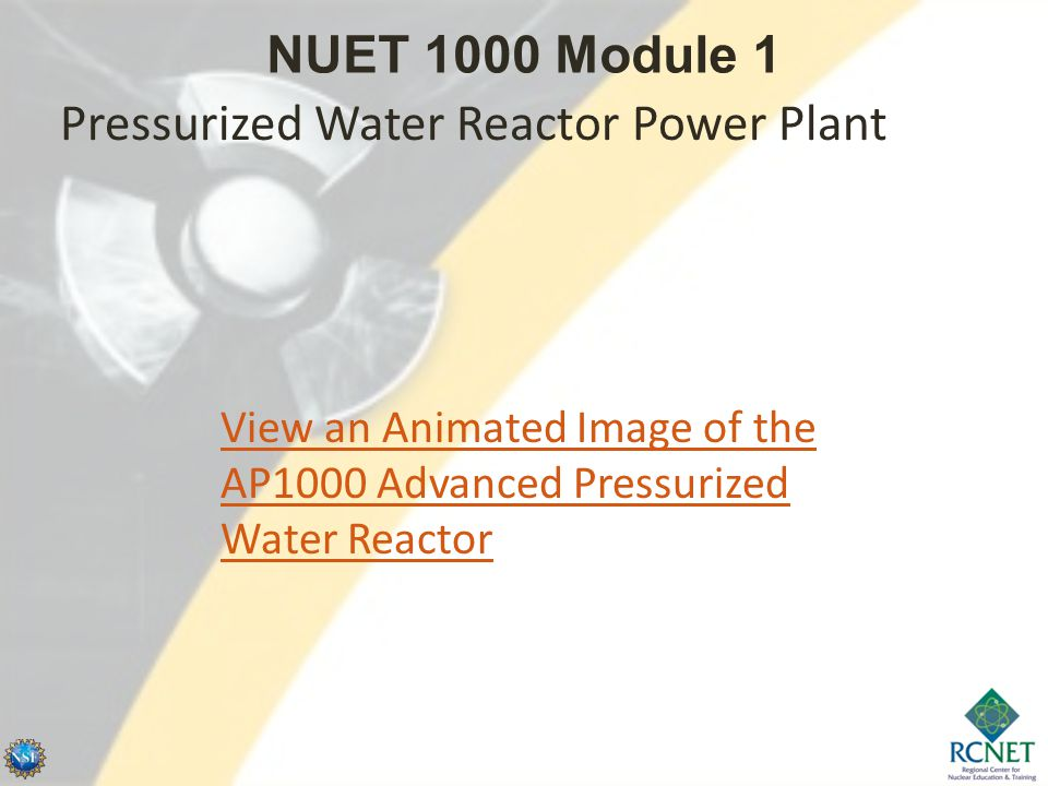 View an Animated Image of the AP1000 Advanced Pressurized Water Reactor Pressurized Water Reactor Power Plant NUET 1000 Module 1
