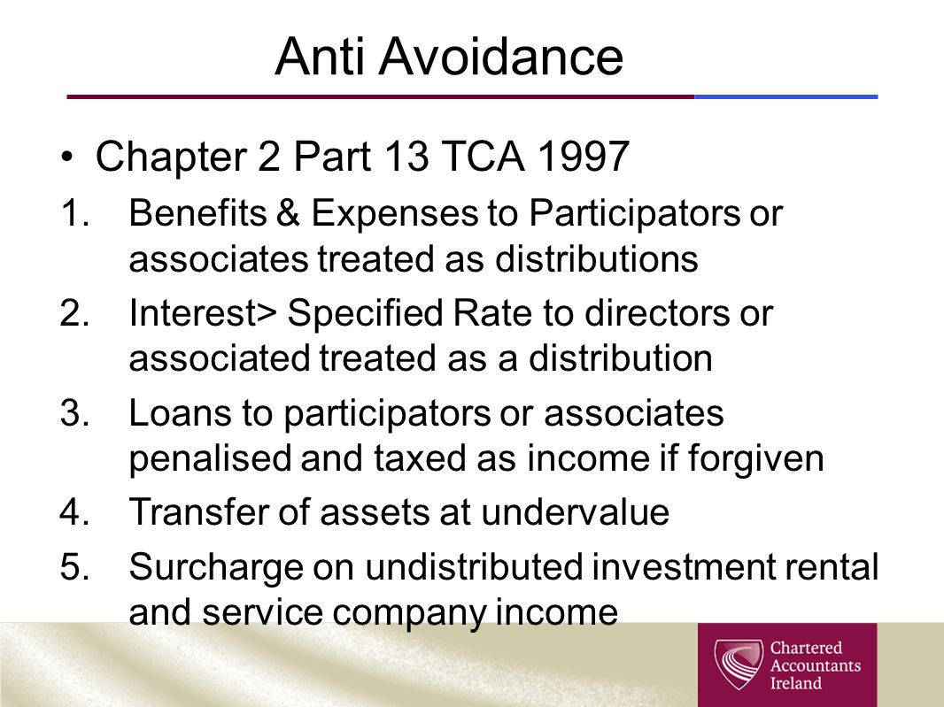 Anti Avoidance Chapter 2 Part 13 TCA 1997 1.Benefits & Expenses to Participators or associates treated as distributions 2.Interest> Specified Rate to