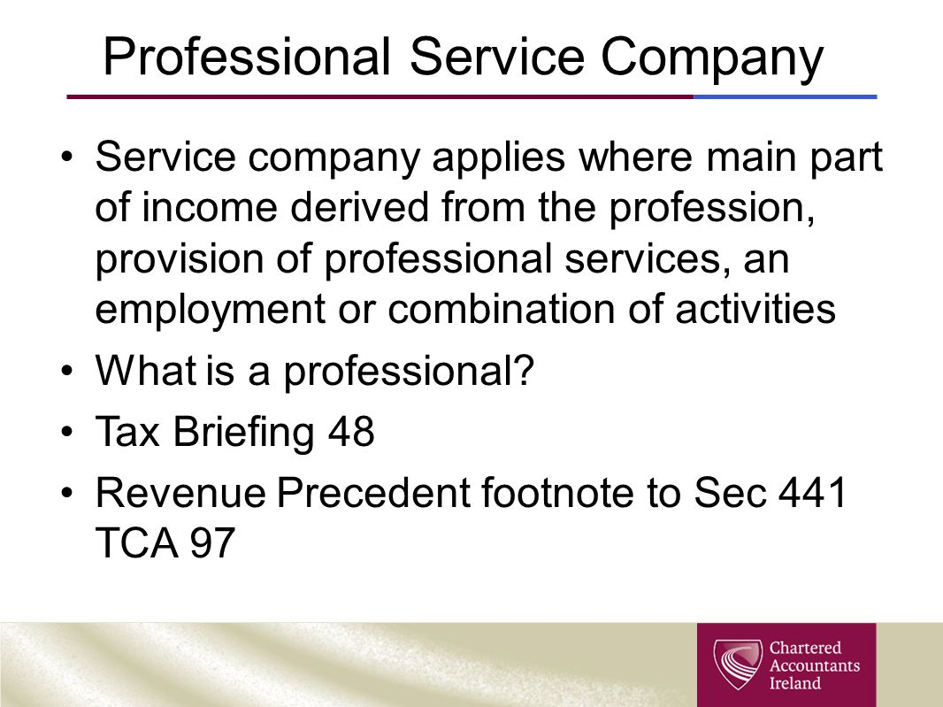 Professional Service Company Service company applies where main part of income derived from the profession, provision of professional services, an employment or combination of activities What is a professional.