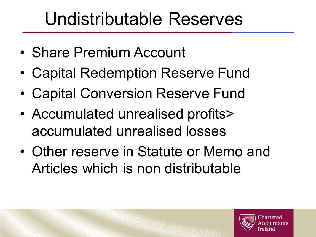 Undistributable Reserves Share Premium Account Capital Redemption Reserve Fund Capital Conversion Reserve Fund Accumulated unrealised profits> accumulated unrealised losses Other reserve in Statute or Memo and Articles which is non distributable
