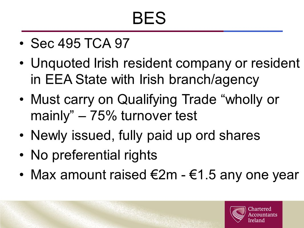 "BES Sec 495 TCA 97 Unquoted Irish resident company or resident in EEA State with Irish branch/agency Must carry on Qualifying Trade ""wholly or mainly"""