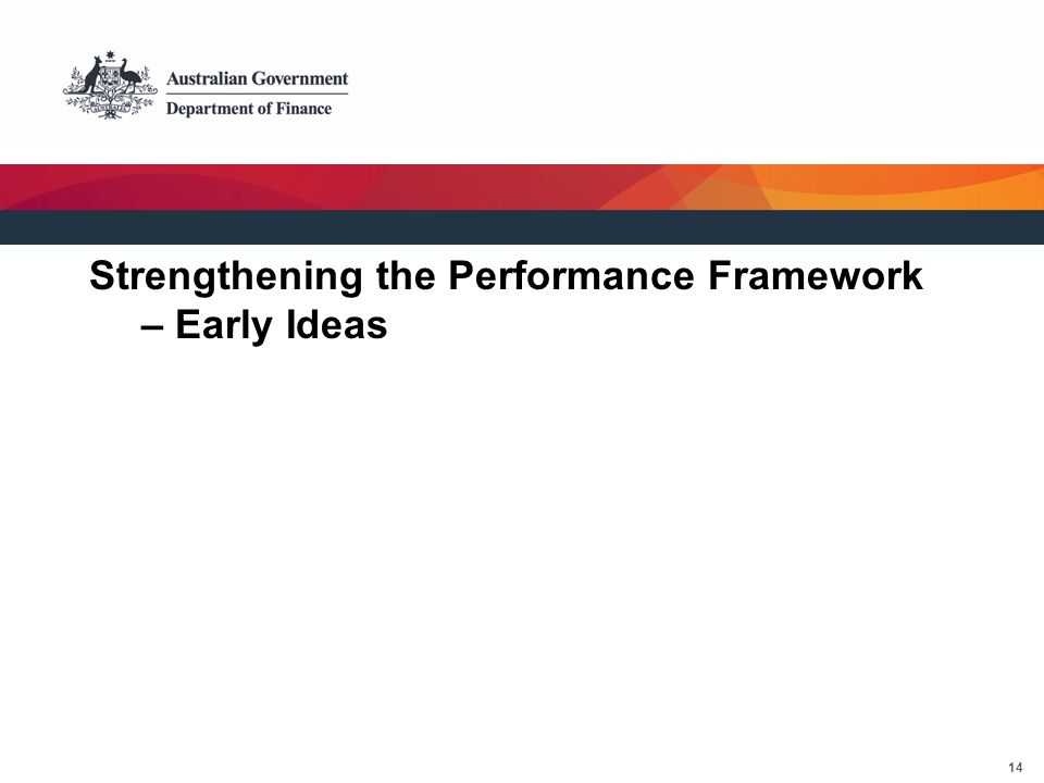 14 Strengthening the Performance Framework – Early Ideas