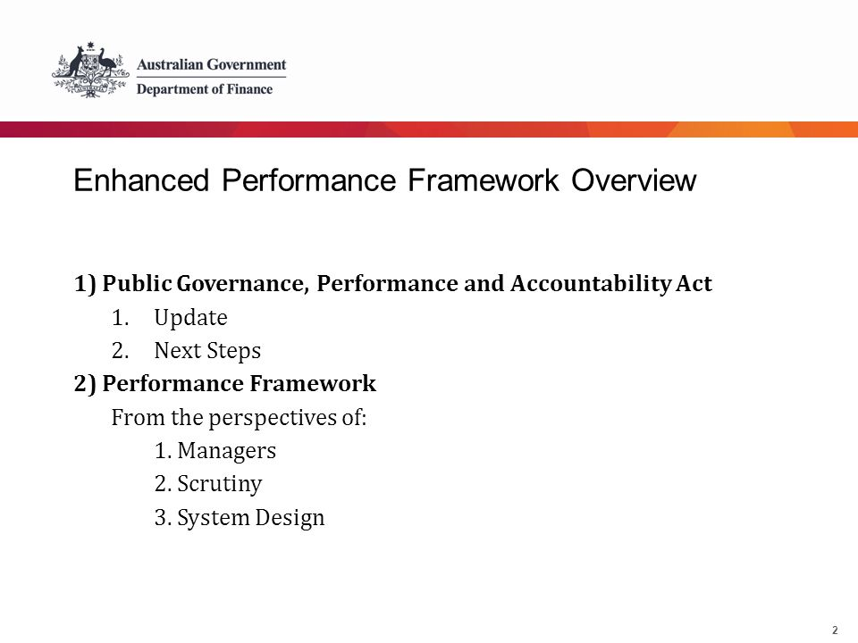 2 Enhanced Performance Framework Overview 1) Public Governance, Performance and Accountability Act 1.Update 2.Next Steps 2) Performance Framework From