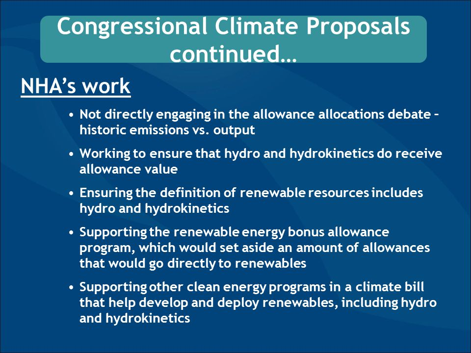 Congressional Climate Proposals continued… NHA's work Not directly engaging in the allowance allocations debate – historic emissions vs.