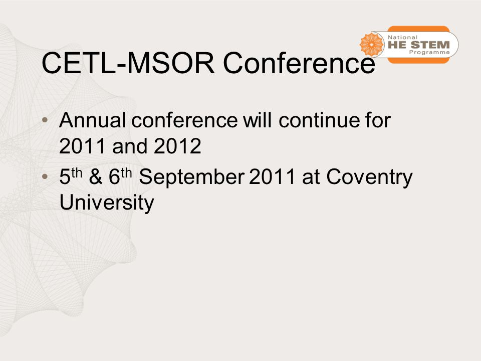 CETL-MSOR Conference Annual conference will continue for 2011 and 2012 5 th & 6 th September 2011 at Coventry University