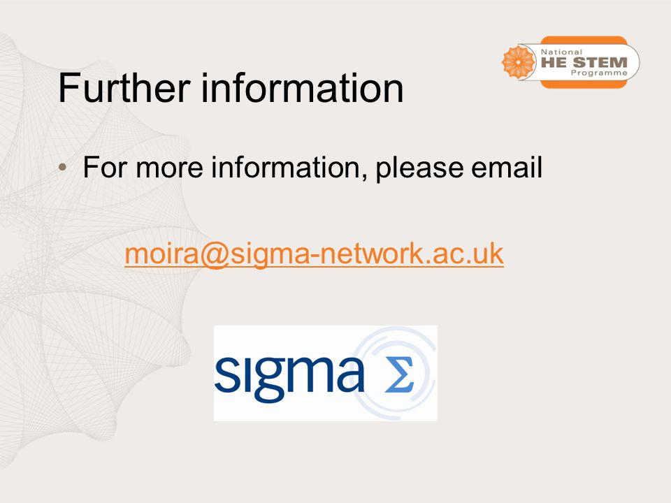 Further information For more information, please email moira@sigma-network.ac.uk