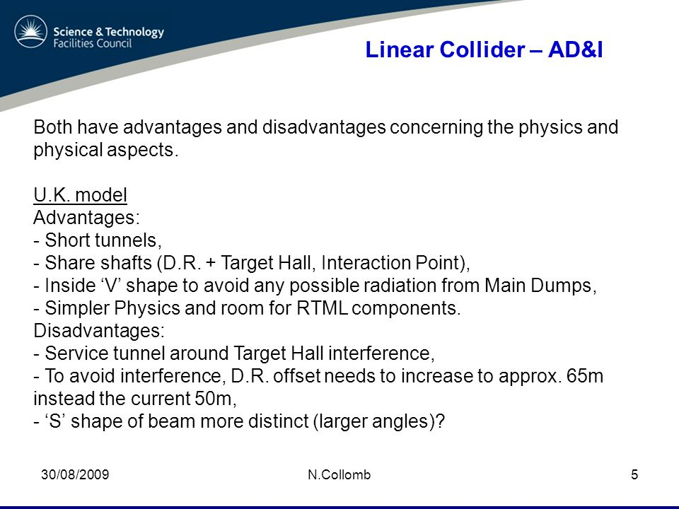 30/08/2009N.Collomb6 Linear Collider – AD&I CERN/FNAL model Advantages: - Shallow 'S' shape beam can be achieved, - Target Hall design can remain as is, - Offset can remain at 50m, - Service Tunnel does not have to come 'up and over'.