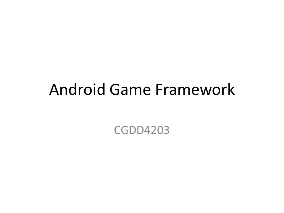 Android Game Framework CGDD4203