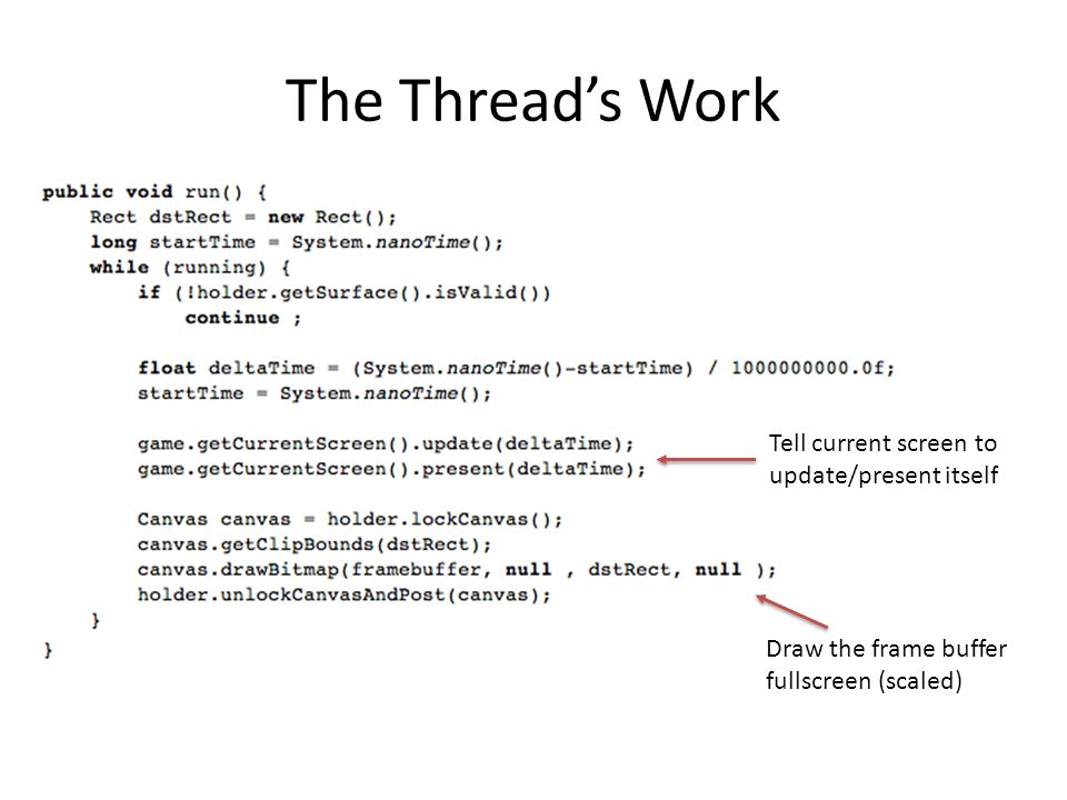 The Thread's Work Tell current screen to update/present itself Draw the frame buffer fullscreen (scaled)