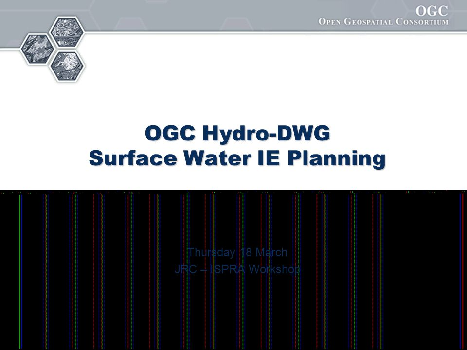OGC Hydro-DWG Surface Water IE Planning Thursday 18 March JRC – ISPRA Workshop