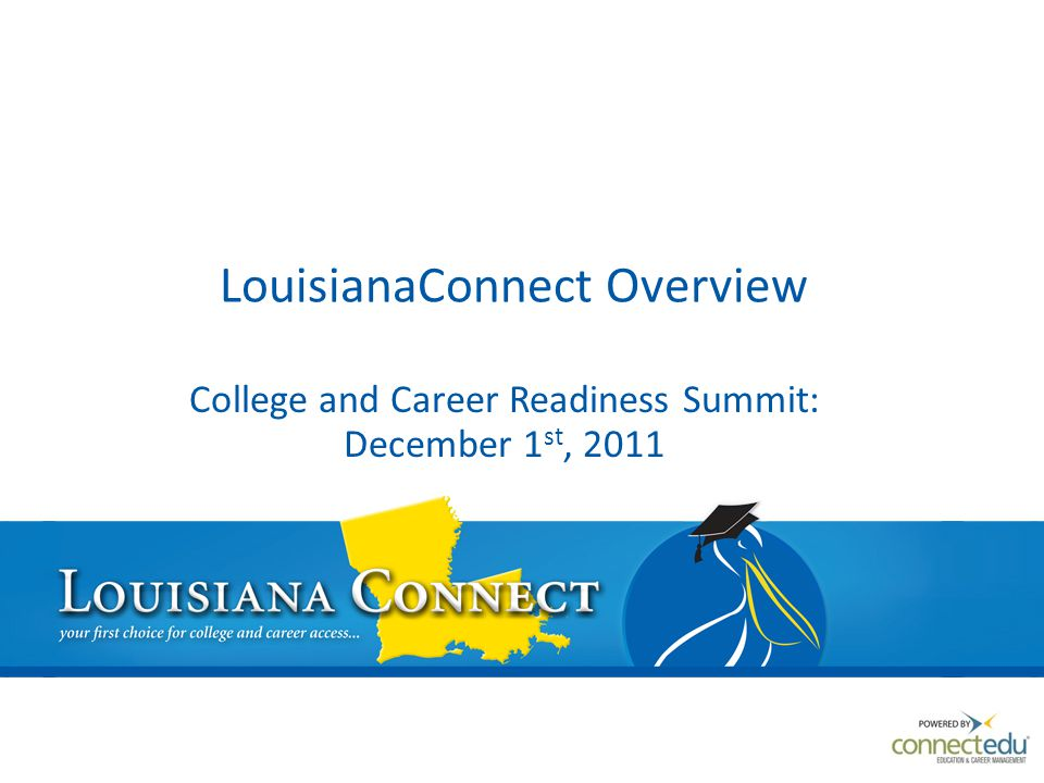LouisianaConnect Overview College and Career Readiness Summit: December 1 st, 2011