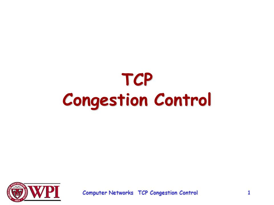TCP Congestion Control Computer Networks TCP Congestion Control 1