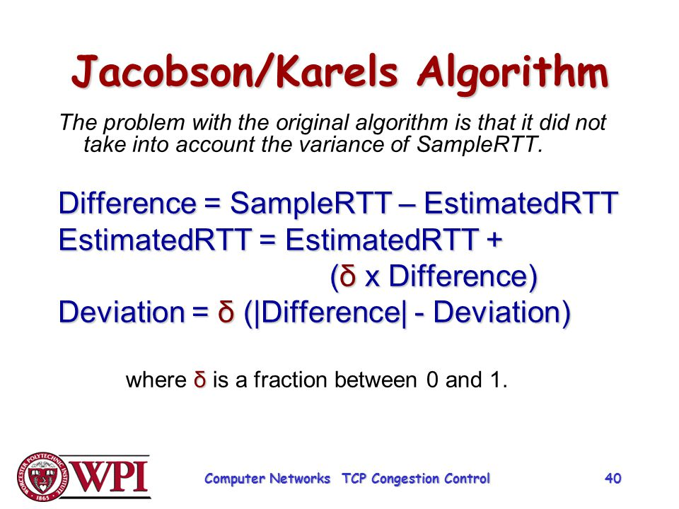 Jacobson/Karels Algorithm The problem with the original algorithm is that it did not take into account the variance of SampleRTT. Difference = SampleR
