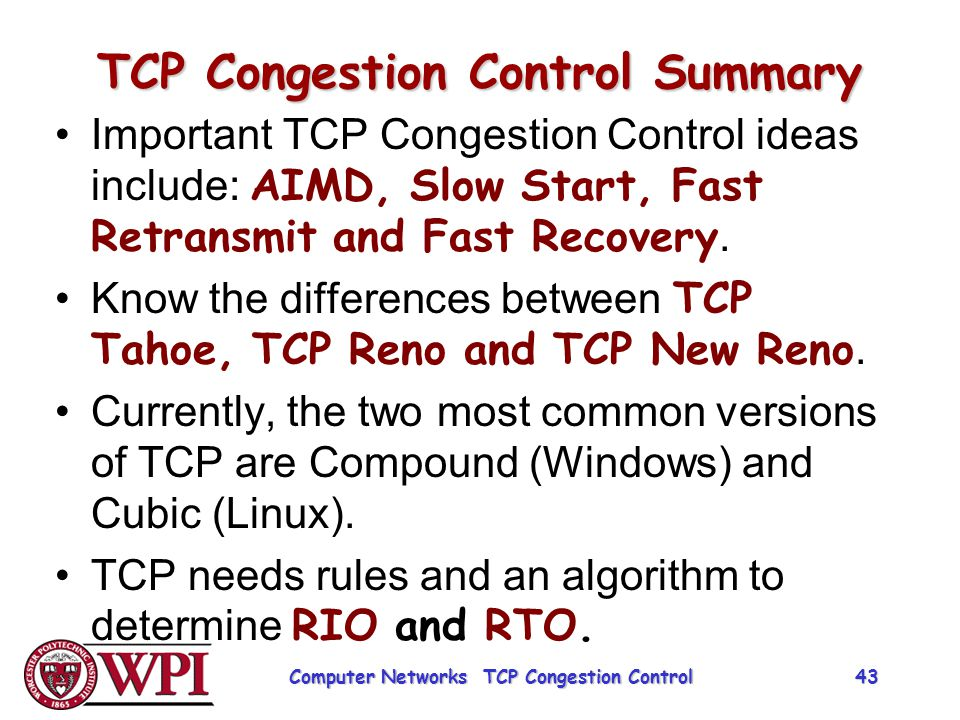 TCP Congestion Control Summary Important TCP Congestion Control ideas include: AIMD, Slow Start, Fast Retransmit and Fast Recovery. Know the differenc