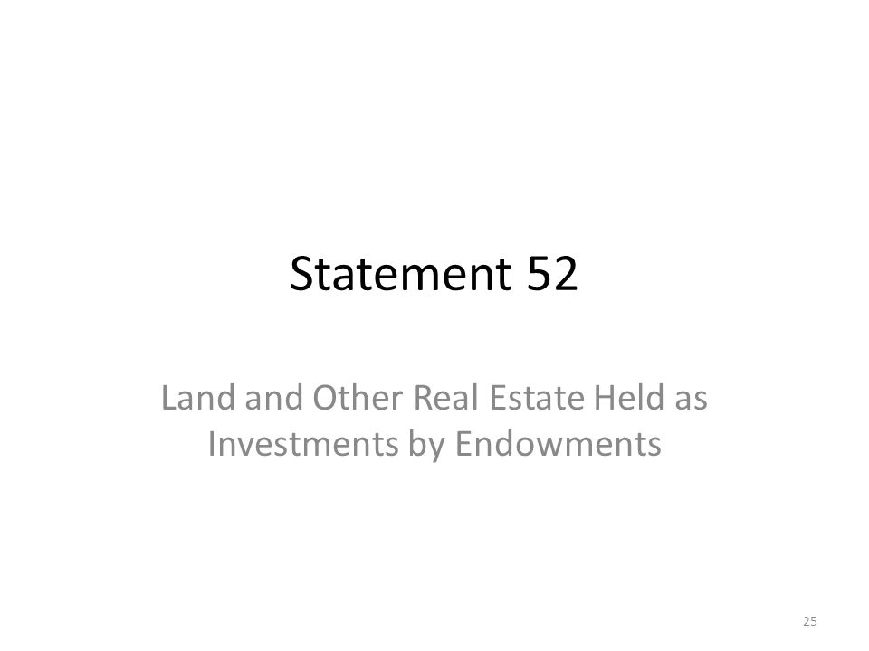 25 Statement 52 Land and Other Real Estate Held as Investments by Endowments