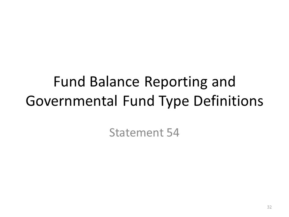 32 Fund Balance Reporting and Governmental Fund Type Definitions Statement 54