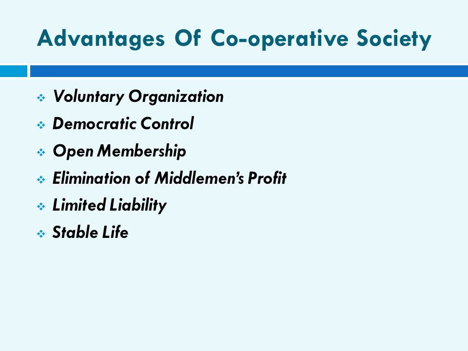 Advantages Of Co-operative Society  Voluntary Organization  Democratic Control  Open Membership  Elimination of Middlemen's Profit  Limited Liabi