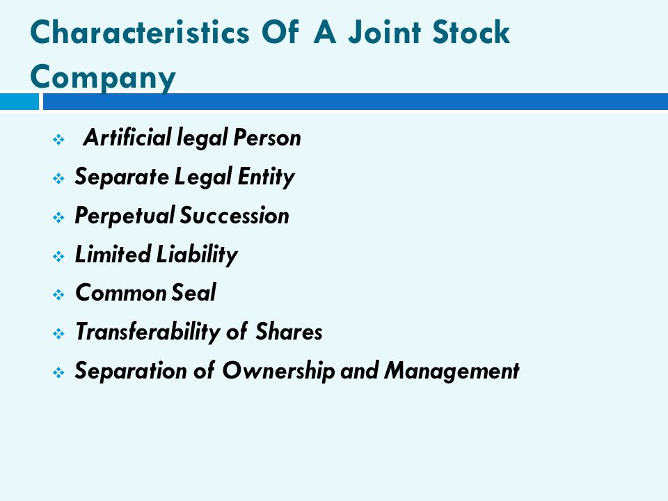 Characteristics Of A Joint Stock Company  Artificial legal Person  Separate Legal Entity  Perpetual Succession  Limited Liability  Common Seal 