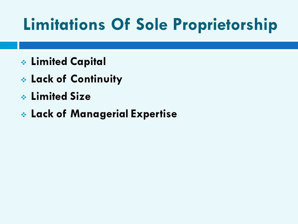 Limitations Of Sole Proprietorship  Limited Capital  Lack of Continuity  Limited Size  Lack of Managerial Expertise