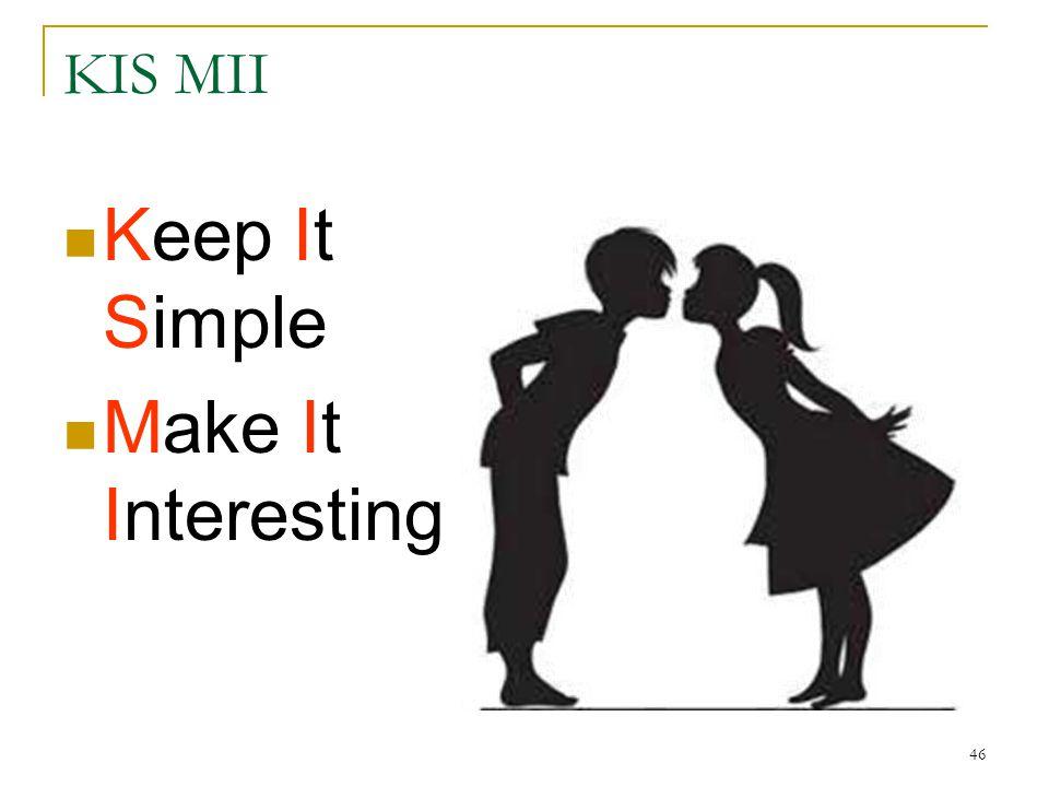 46 KIS MII Keep It Simple Make It Interesting