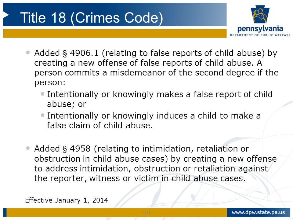 101 Added § 4906.1 (relating to false reports of child abuse) by creating a new offense of false reports of child abuse.