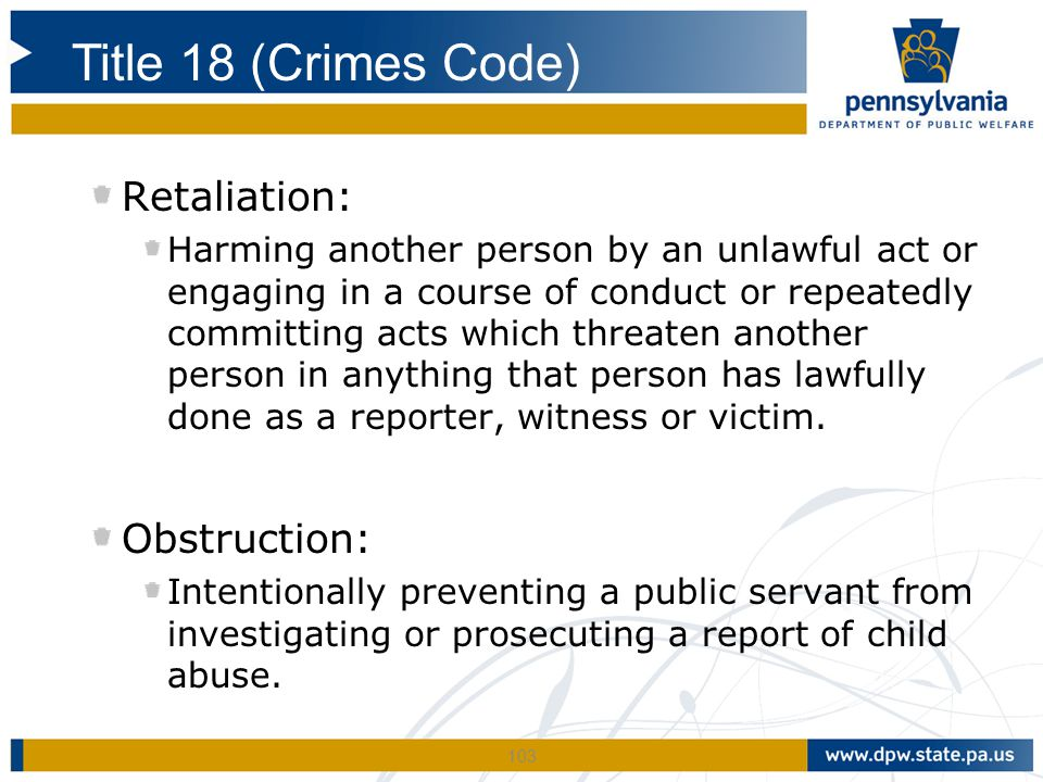 103 Retaliation: Harming another person by an unlawful act or engaging in a course of conduct or repeatedly committing acts which threaten another per