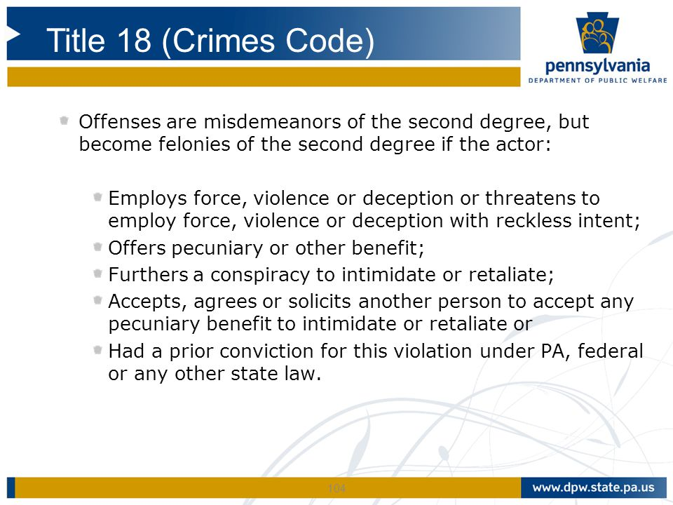 104 Offenses are misdemeanors of the second degree, but become felonies of the second degree if the actor: Employs force, violence or deception or thr