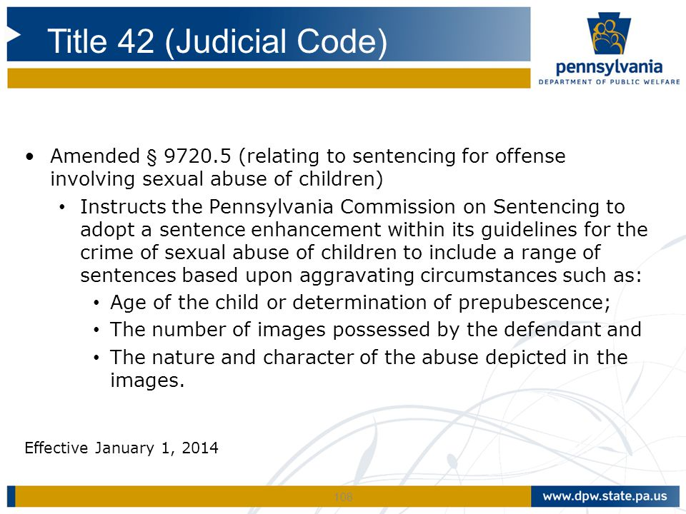 108 Amended § 9720.5 (relating to sentencing for offense involving sexual abuse of children) Instructs the Pennsylvania Commission on Sentencing to ad