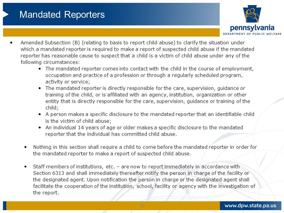 30 Amended Subsection (B) (relating to basis to report child abuse) to clarify the situation under which a mandated reporter is required to make a re