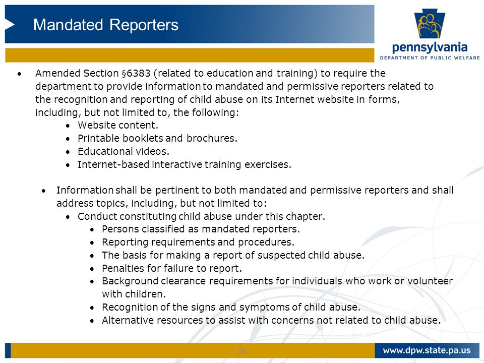 34 Amended Section §6383 (related to education and training) to require the department to provide information to mandated and permissive reporters re